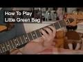 Little Green Bag Guitar Tutorial
