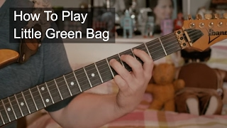 Little Green Bag Guitar Tutorial