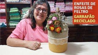 Como Fazer um Enfeite com Rosas de Feltro Reciclando um Garrafão de Vidro