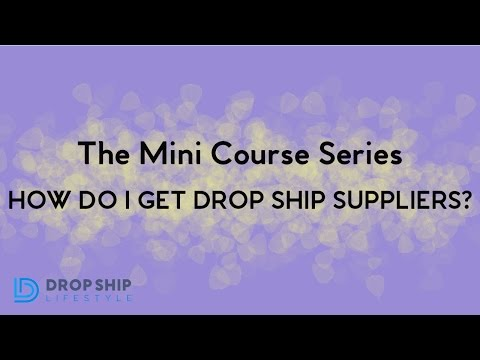 How Do I Get Drop Ship Suppliers?  (7/10)