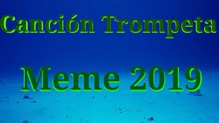 Canción Trompeta meme 2019 (completa)