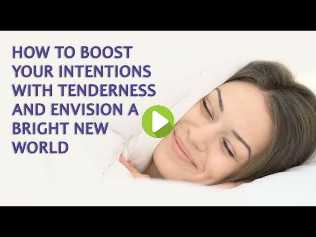 How to boost your intentions with tenderness and envision a bright new world