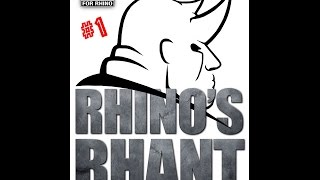 Rhinos Rhants #1 Why You Will Never Be Right