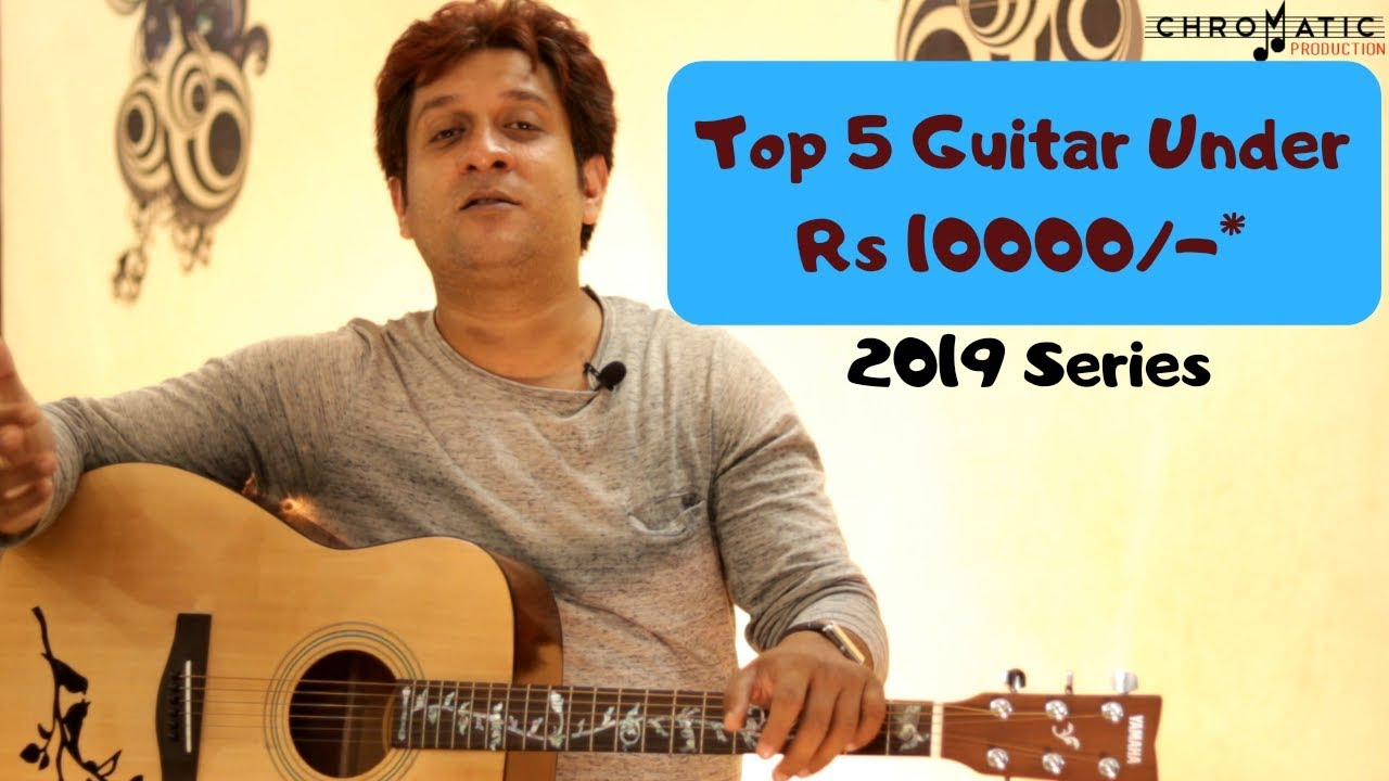 Top 5 Guitar Under Rs 10000 2019 Series Best Guitar For Beginner S Vikas Suman Youtube