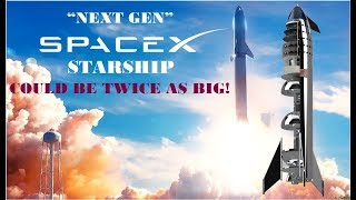 "Elon Musk: ""Next Gen"" SpaceX Starship Could Be Twice As Big!"