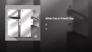 What Can A Friend Say