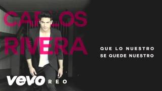 Carlos Rivera - Que Lo Nuestro Se Quede Nuestro