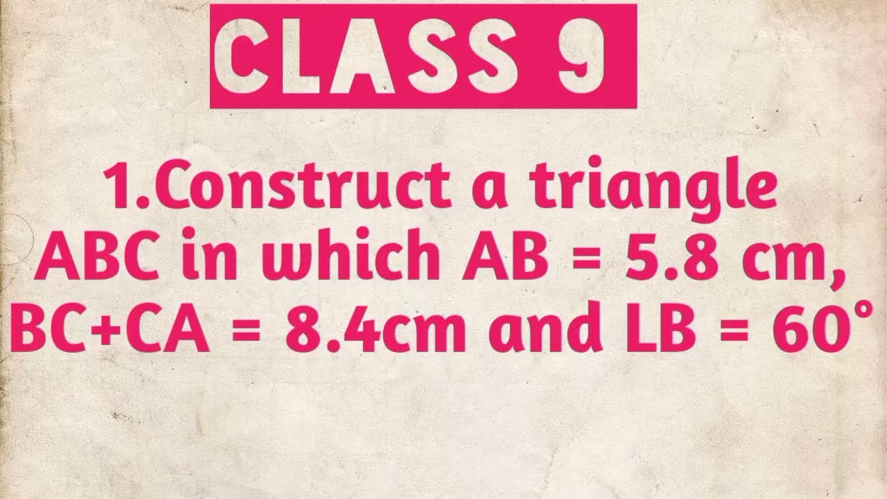 Download Construct a triangle ABC in which AB = 5.8cm , BC+CA =8.4cm and LB = 60°