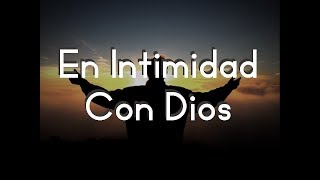 En Intimidad Con Dios | Música Cristiana