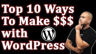 How to make money with wordpress - top 10 ways!