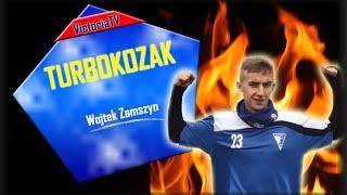 TURBO KOZAK: Wojtek Zamszyn!