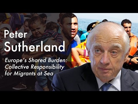Peter Sutherland | Europe's Shared Burden: Collective Responsibility for Migrants at Sea (2015)