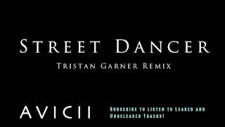 Avicii - Street Dancer (Tristan Garner Remix) HD
