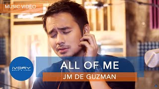 ALL OF ME | Official Music Video | JM De Guzman