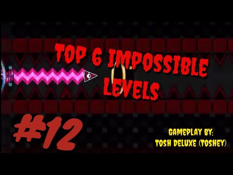 Top 6 Impossible Levels In Geometry Dash #12 ((Gameplays By ToshDeluxe (Read Description))