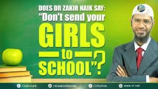 """DOES DR ZAKIR NAIK SAY """"DON'T SEND YOUR GIRLS TO SCHOOL""""?"""