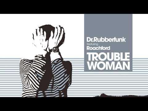 Dr Rubberfunk - Trouble Woman (feat. Roachford) [Steinski Remix]