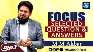 FOCUS - Selected Question and Answers - MP3  By Hon: MM Akbar - Niche of Truth