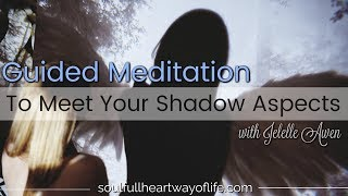 Guided Meditation To Meet Your Shadow Aspects W/Jelelle Awen