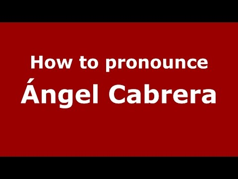 How to pronounce Ángel Cabrera (Spanish/Argentina) - PronounceNames.com