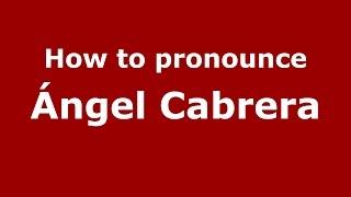 How to pronounce Ángel Cabrera (Spanish/Argentina) - PronounceNames.com
