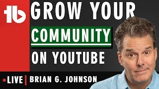 Grow a YouTube Community to boost growth! - Hosted by Brian G. Johnson