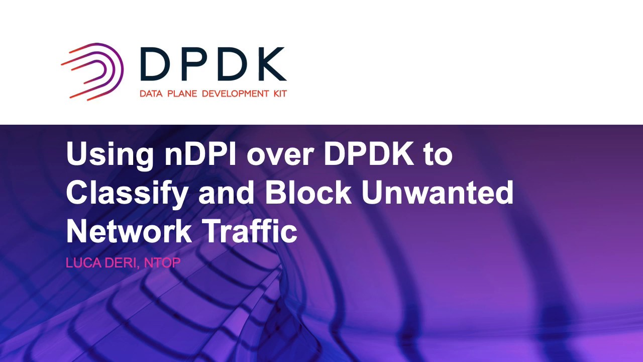 Using nDPI over DPDK to Classify and Block Unwanted Network Traffic - Luca  Deri, ntop