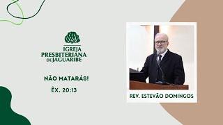 Não matarás! | Êx. 20.13 | Rev. Estevão Domingos (IPJaguaribe)