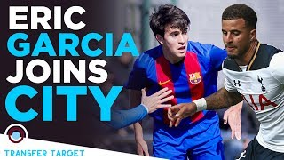 Eric Garcia Signs for Man City from Barcelona! | TRANSFER TARGET 012