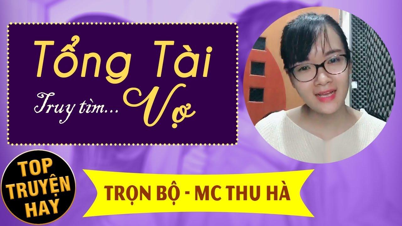 Truyện ngắn hay Tổng Tài Tìm Vợ [Trọn bộ] Truyện ngôn tình nhiều năm vẫn yêu MC Thu Hà