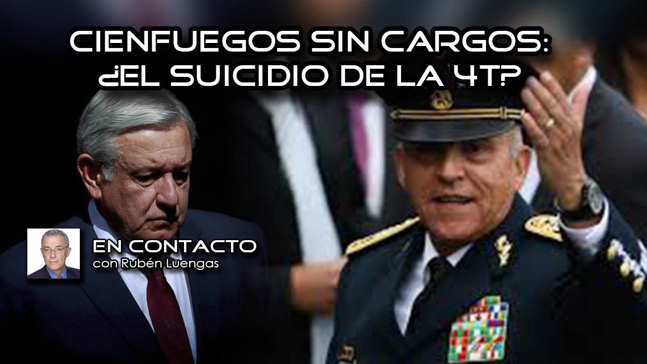 Cienfuegos sin cargos: ¿el suicidio de la 4T? | Rubén Luengas #EnContacto | #ENVIVO