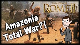Amazonia Total War?! (Total War Rome 2 Mod)