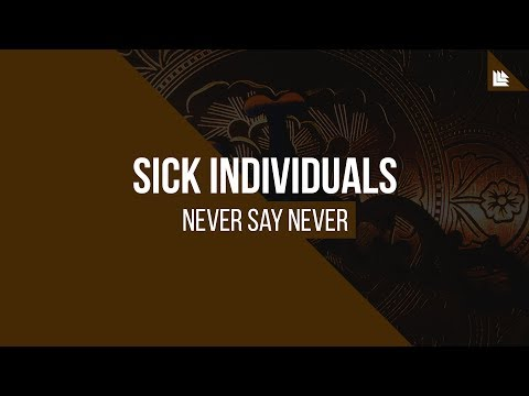 SICK INDIVIDUALS - Never Say Never