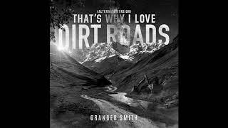 Granger Smith That's Why I Love Dirt Roads (Alternate Version)