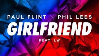 Paul Flint & Phil Lees - Girlfriend (ft. LW)