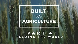Built On Agriculture Part 4 - Feeding the World