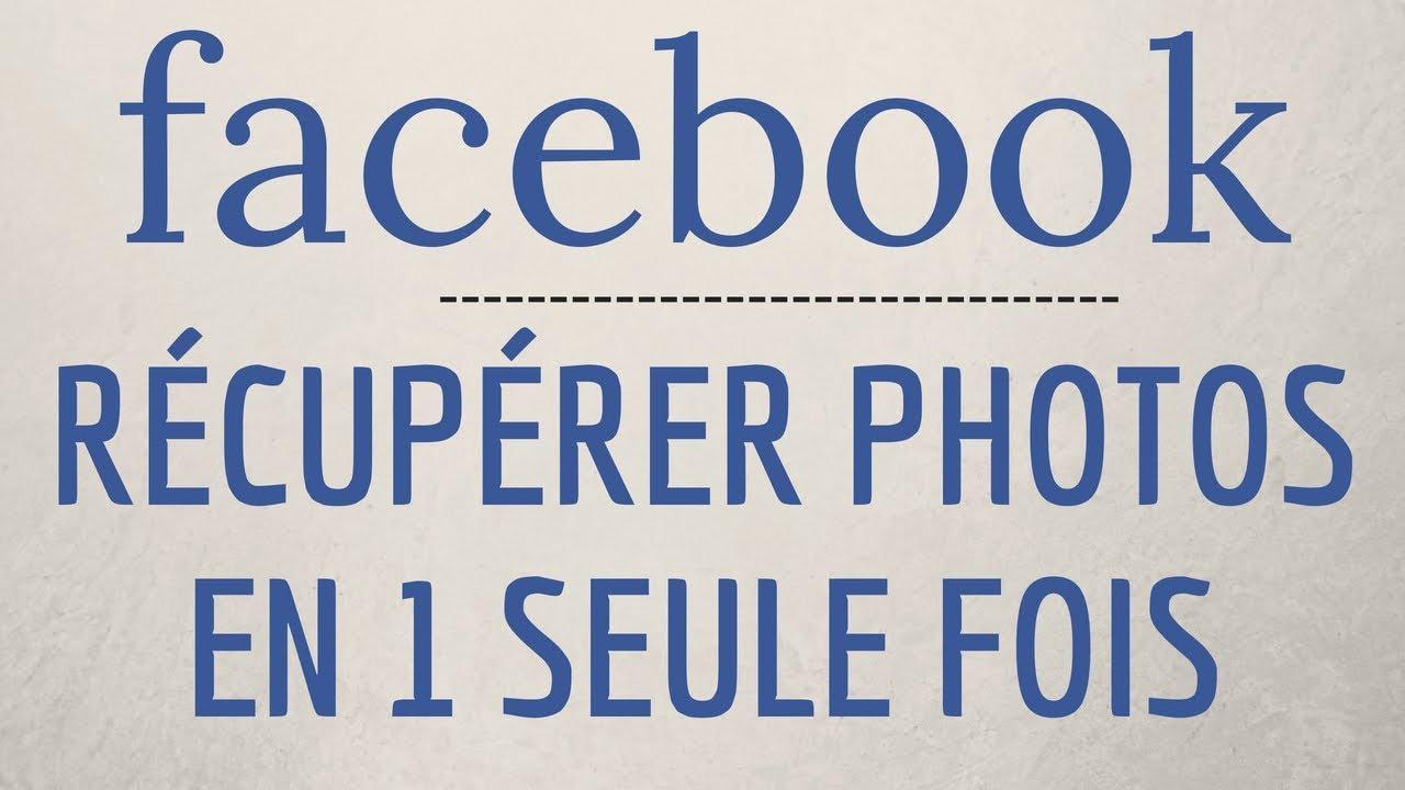 Recuperer Photos Facebook En 1 Fois Télécharger Toutes Les Photos