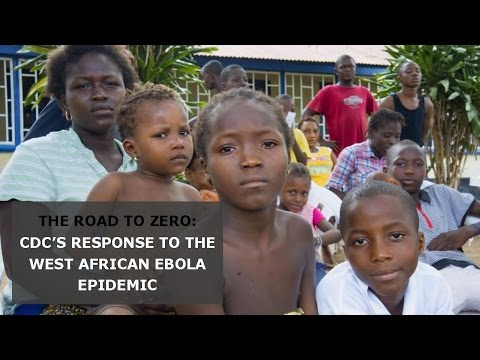 The Road to Zero – CDC's Response to the West African Ebola Epidemic