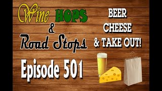 Wine, Hops & Road Stops Episode 501: Beer, Cheese and TAKE OUT!