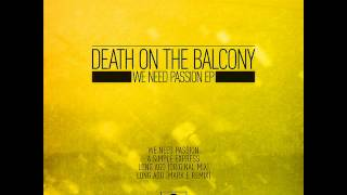 Death On The Balcony - We Need Passion (Original mix)