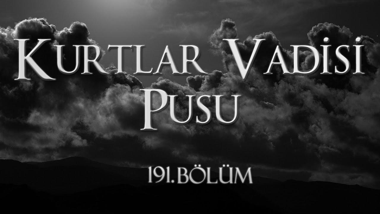Download Kurtlar Vadisi Pusu 191. Bölüm