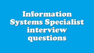 Information Systems Specialist interview questions