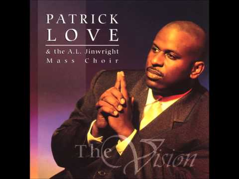 Patrick Love and The A L Jinwright Mass Choir- The Vision