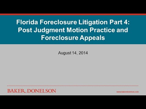 Florida Foreclosure Litigation Part 4: Post Judgment Motion Practice and Foreclosure Appeals