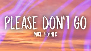 Mike Posner - Please Don't Go (Lyrics) | yeah you got me begging baby please don't go