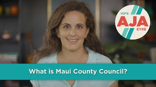 Aja Eyre - What is Maui County Council