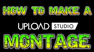 How to make a MONTAGE in the XBOX ONE Upload Studio!
