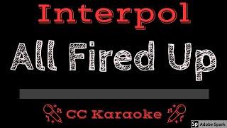 Interpol • All Fired Up (CC) [Karaoke Instrumental Lyrics]