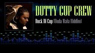 Dutty Cup Crew - Buck Di Cup (Unda Wata Riddim)