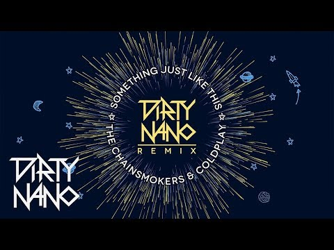Dirty Nano feat The Chainsmokers & Coldplay  Something Just Like This Remix